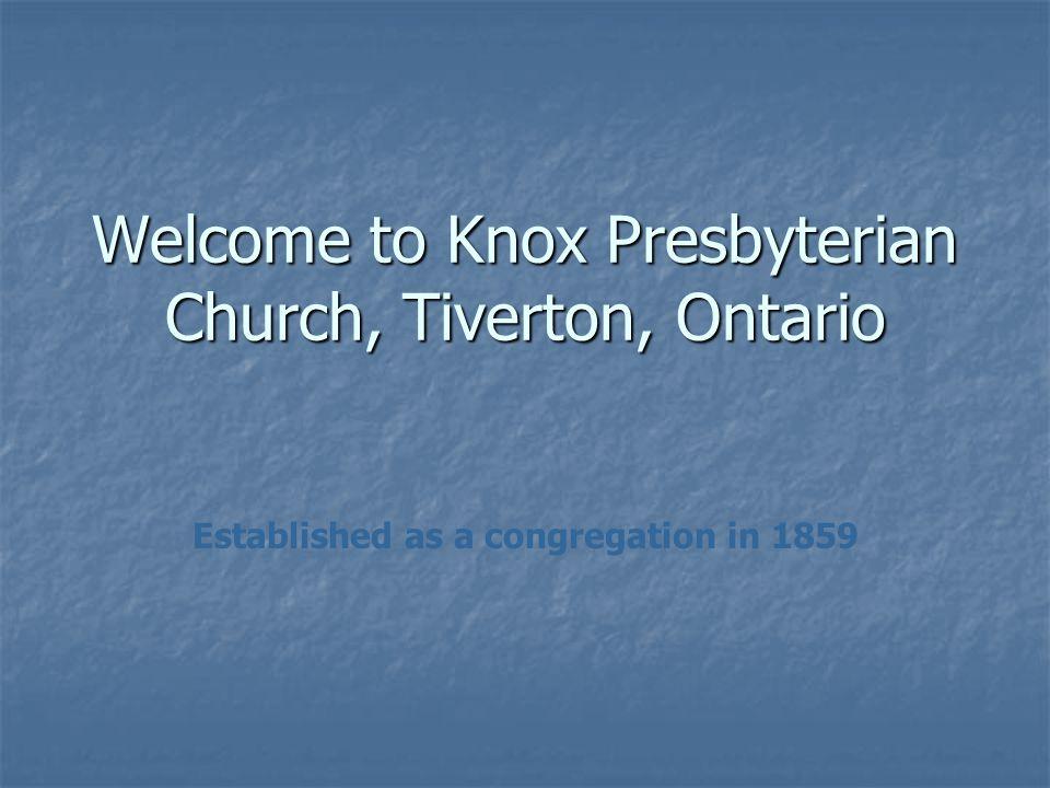 Welcome to Knox Presbyterian Church, Tiverton, Ontario Established as a congregation in 1859