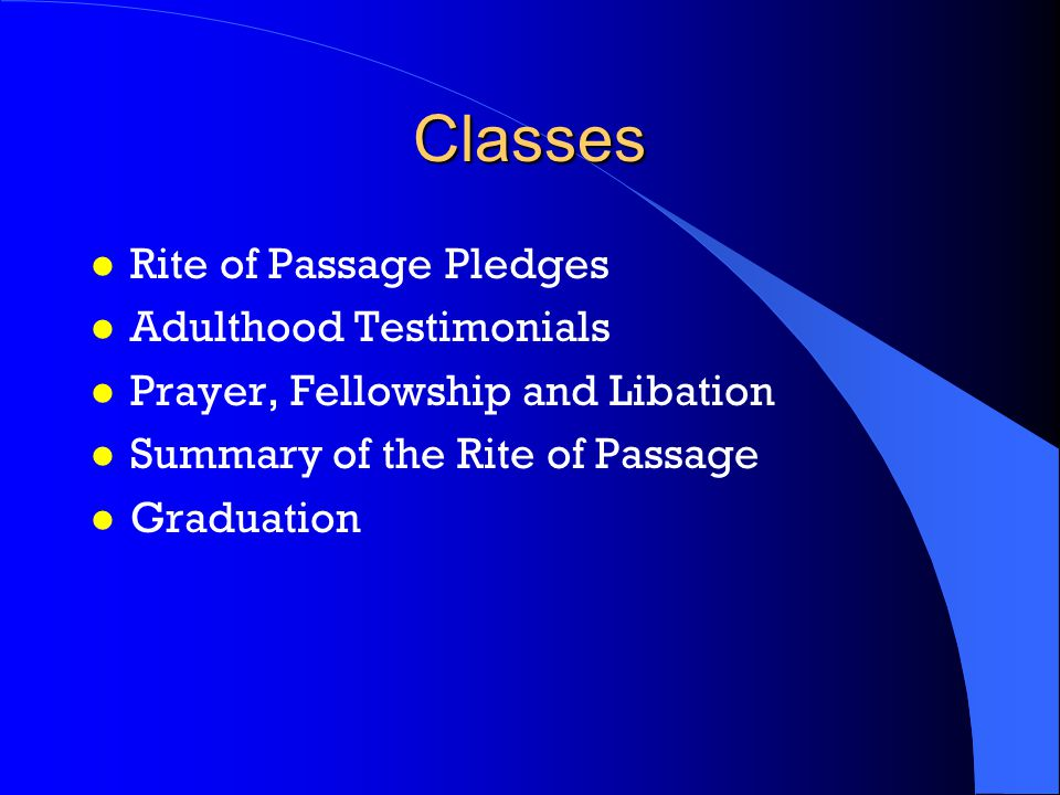 Classes l Rite of Passage Pledges l Adulthood Testimonials l Prayer, Fellowship and Libation l Summary of the Rite of Passage l Graduation