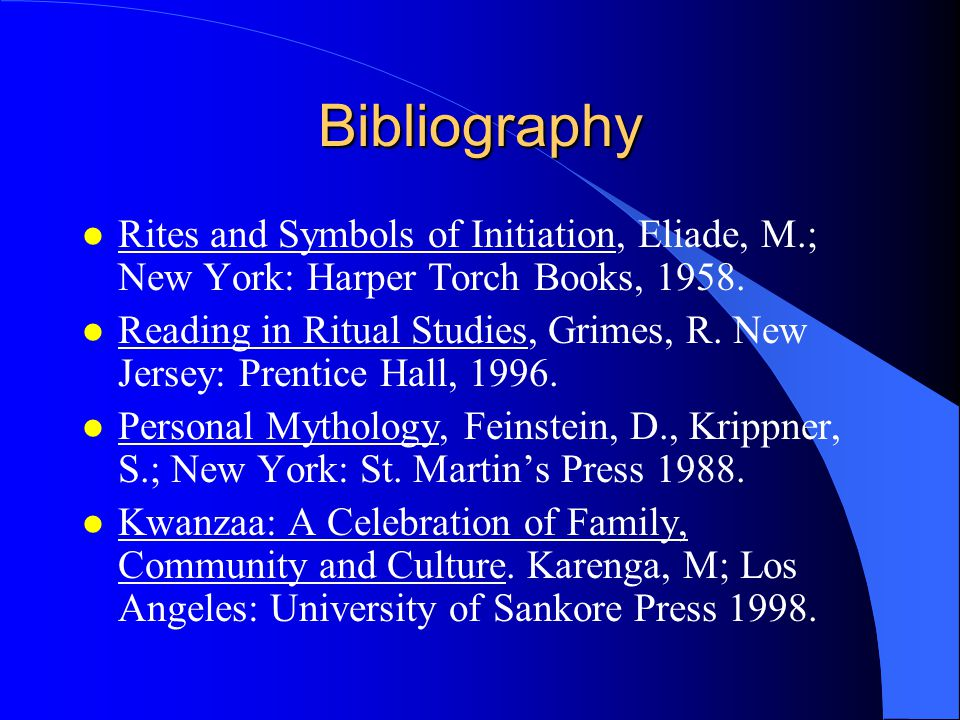 Bibliography l Rites and Symbols of Initiation, Eliade, M.; New York: Harper Torch Books, 1958.