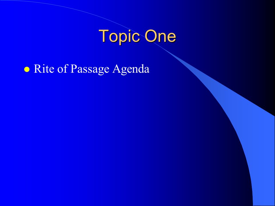 Topic One l Rite of Passage Agenda