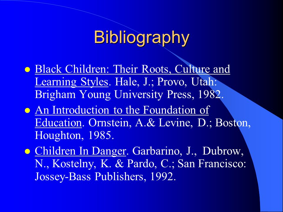 Bibliography l Black Children: Their Roots, Culture and Learning Styles.