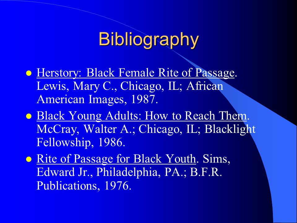Bibliography l Herstory: Black Female Rite of Passage.