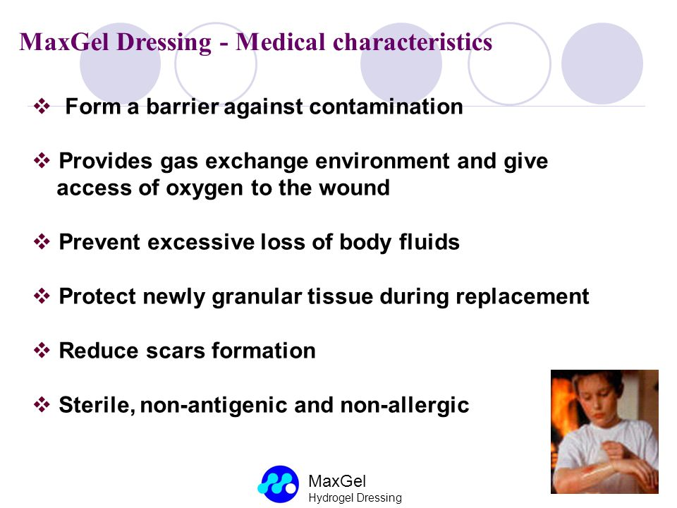 MaxGel Hydrogel Dressing MaxGel Dressing - Medical characteristics Form a barrier against contamination Provides gas exchange environment and give acc