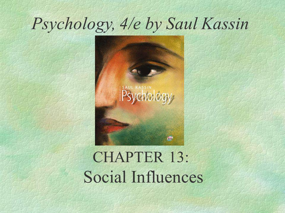 Psychology, 4/e by Saul Kassin ©2004 Prentice Hall Social Influence Social Influence as Automatic The Chameleon Effect §Participants worked with a partner.