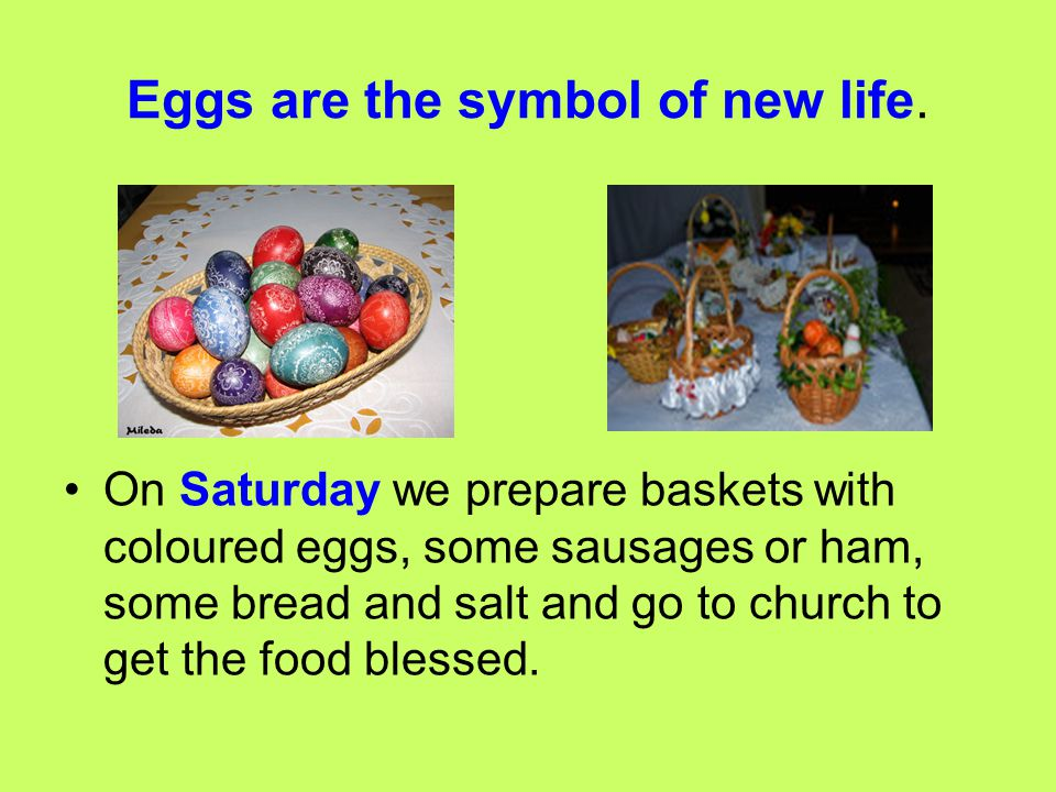 Eggs are the symbol of new life.
