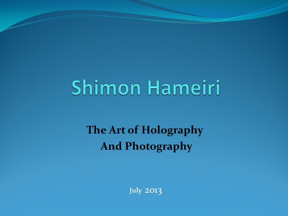The Art of Holography And Photography July 2013