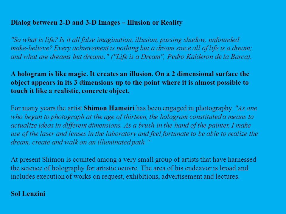 Dialog between 2-D and 3-D Images – Illusion or Reality So what is life.