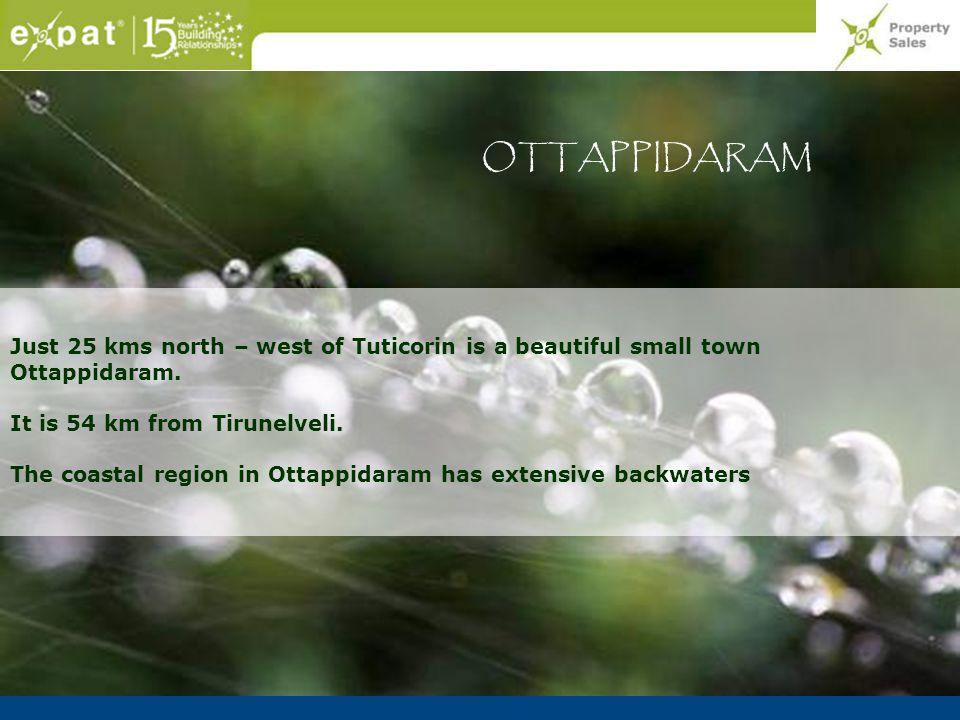 OTTAPPIDARAM Just 25 kms north – west of Tuticorin is a beautiful small town Ottappidaram. It is 54 km from Tirunelveli. The coastal region in Ottappi