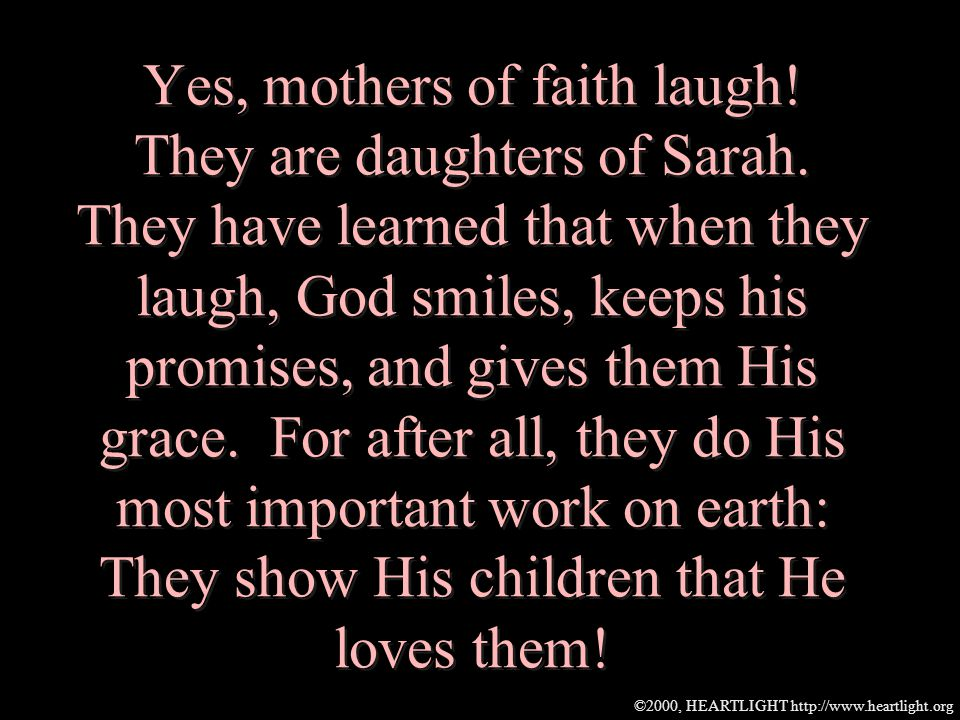©2000, HEARTLIGHT http://www.heartlight.org Yes, mothers of faith laugh.