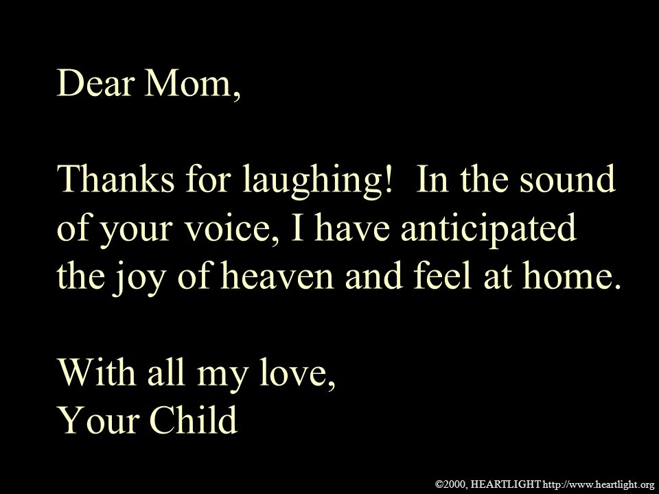 ©2000, HEARTLIGHT http://www.heartlight.org Dear Mom, Thanks for laughing.