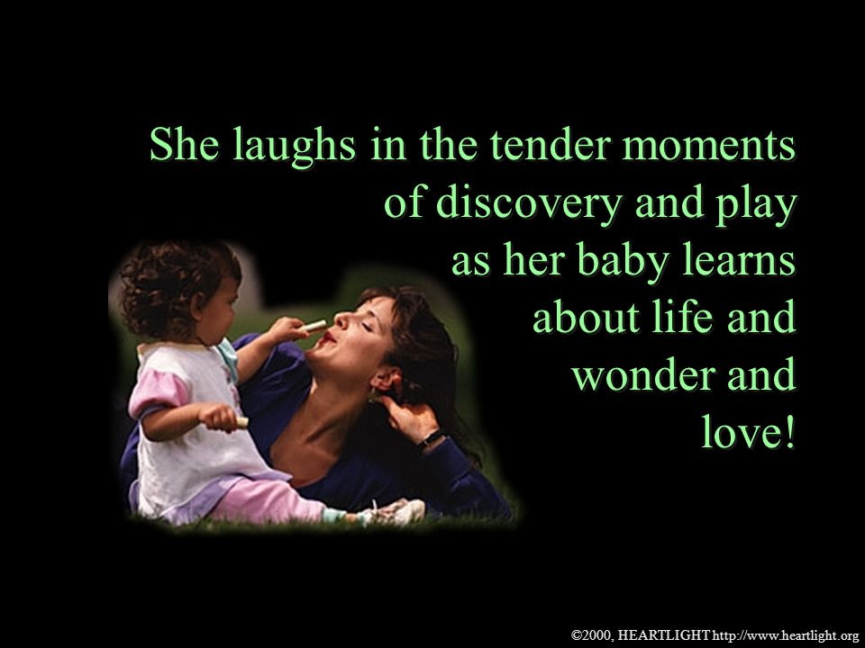 ©2000, HEARTLIGHT http://www.heartlight.org She laughs in the tender moments of discovery and play as her baby learns about life and wonder and love!