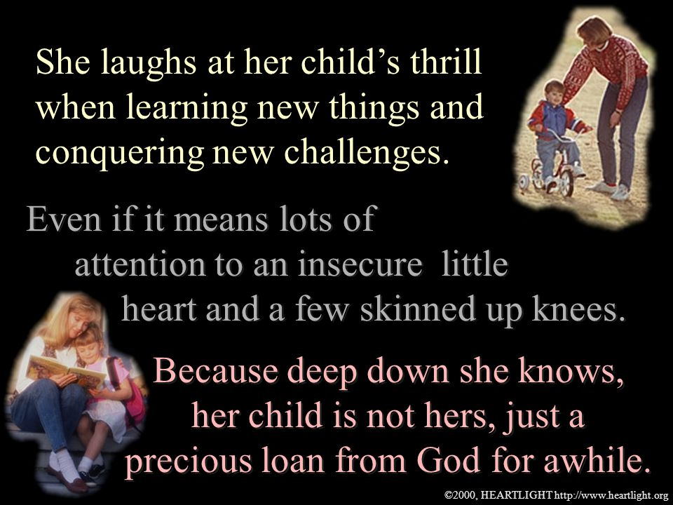 ©2000, HEARTLIGHT http://www.heartlight.org She laughs at her childs thrill when learning new things and conquering new challenges.