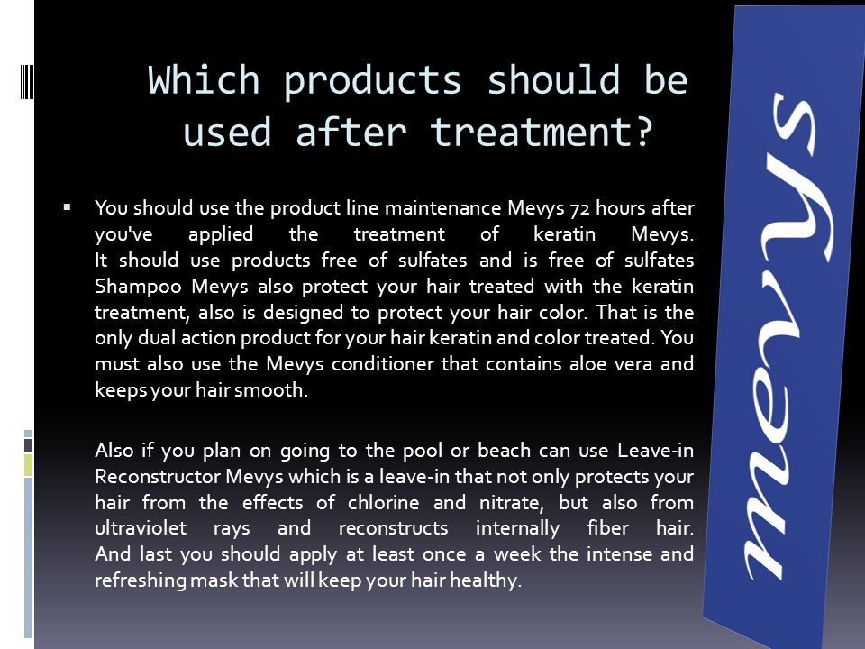 Which products should be used after treatment? You should use the product line maintenance Mevys 72 hours after you've applied the treatment of kerati