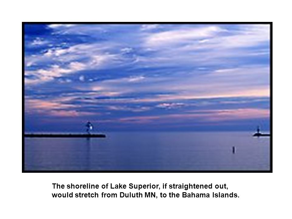 Lake Superior is one of the earths youngest major features, at only about 10,000 years of age.