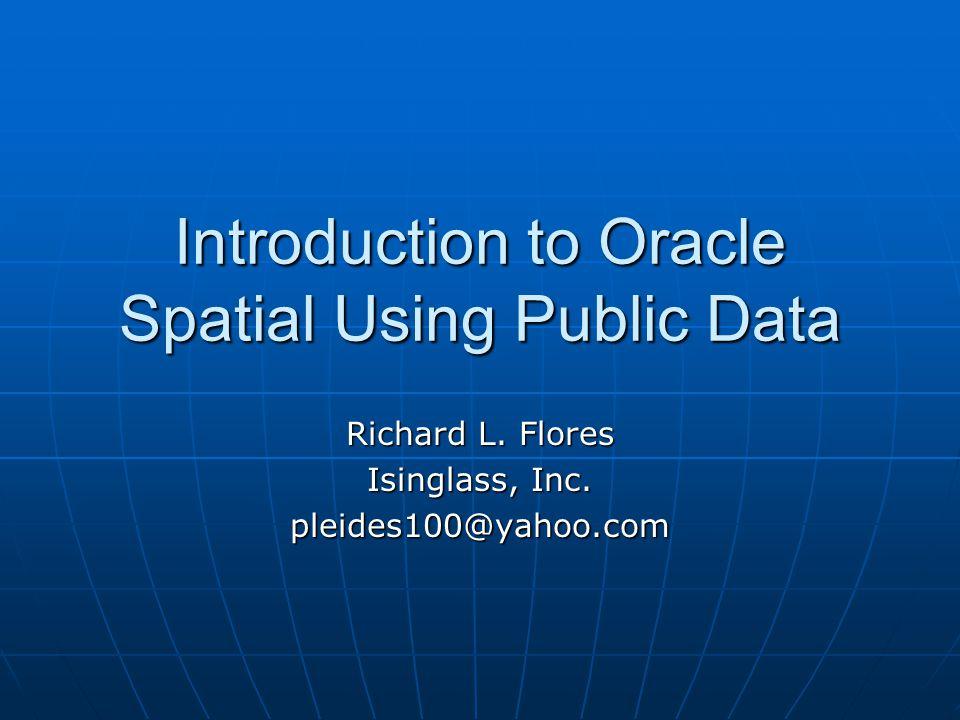 Oracle Spatial by Example Competitor Data: Spatial Metadata INSERT INTO user_sdo_geom_metadata VALUES ( BEAUTY , -- Geometry Table LOCATION , -- Geometry Column SDO_DIM_ARRY ( SDO_DIM_ELEMENT ( LONGITUDE , -- Longitude Text -180, -- Lower Boundary 180, -- Upper Boundary 0.5), -- Tolerance SDO_DIM_ELEMENT ( LATITUDE , -- Latitude Text -90, -- Lower Boundary 90, -- Upper Boundary 0.5) -- Tolerance ), 8307 -- (SRID) Datum:WGS84 );