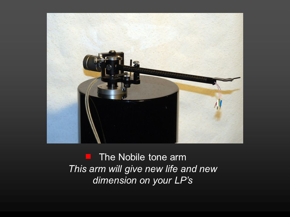 The Nobile tone arm This arm will give new life and new dimension on your LPs