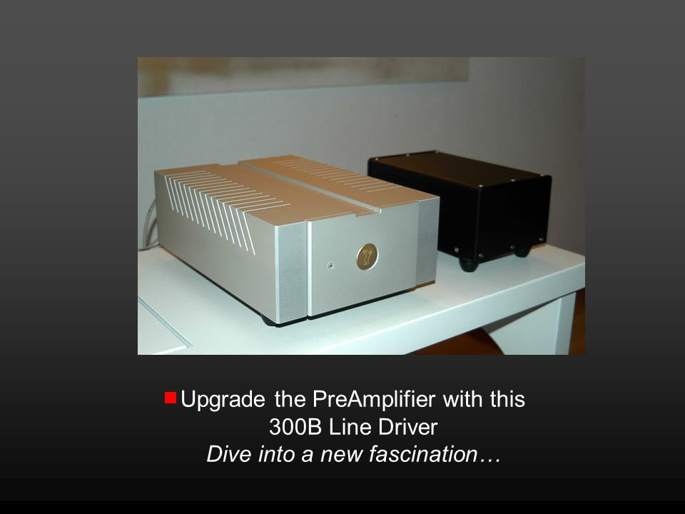 Upgrade the PreAmplifier with this 300B Line Driver Dive into a new fascination…