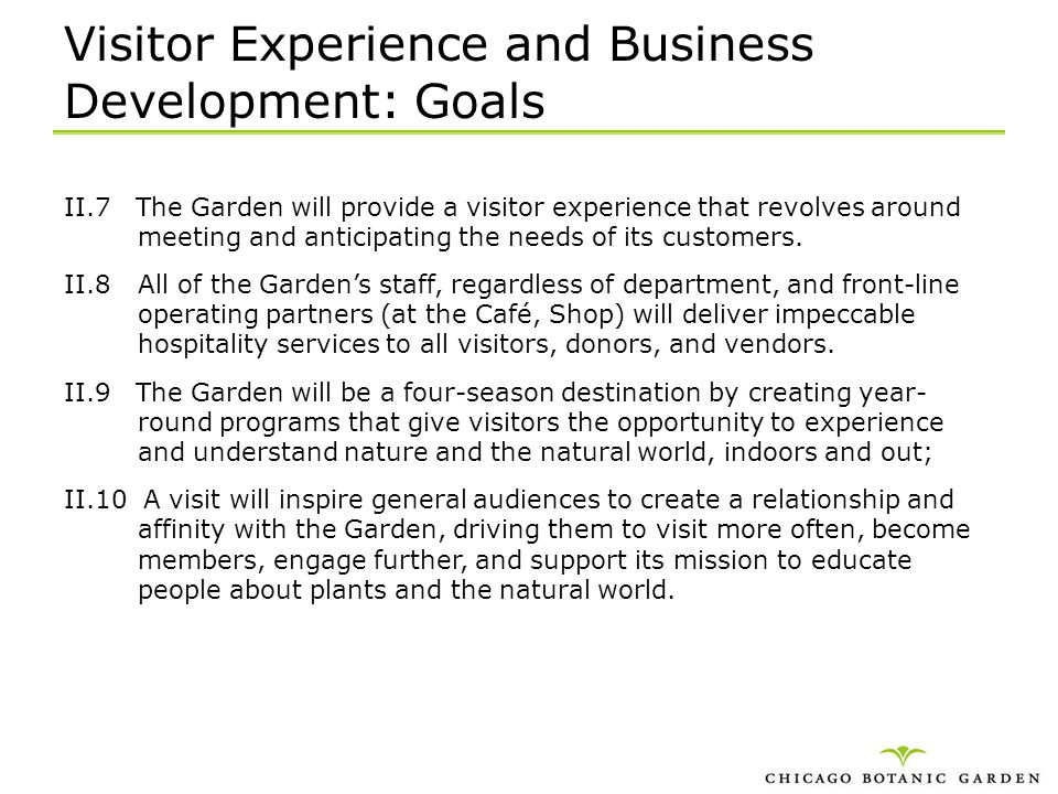 Visitor Experience and Business Development: Goals II.7 The Garden will provide a visitor experience that revolves around meeting and anticipating the