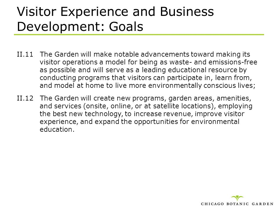 Visitor Experience and Business Development: Goals II.11 The Garden will make notable advancements toward making its visitor operations a model for be