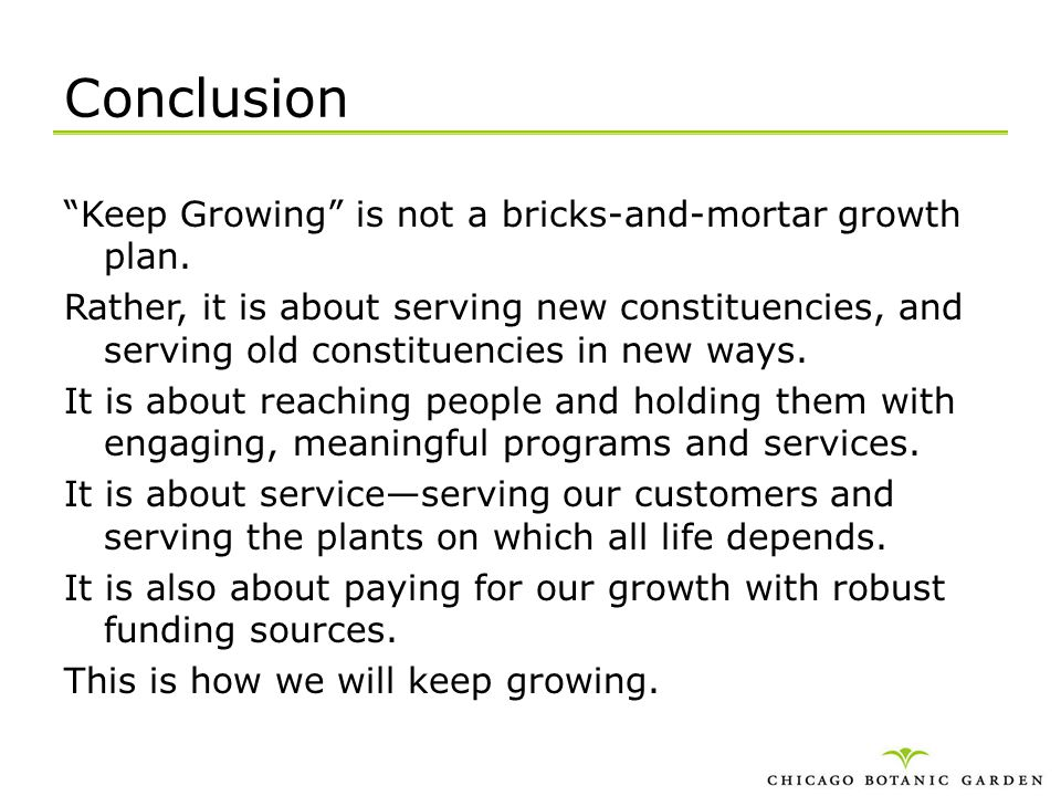 Conclusion Keep Growing is not a bricks-and-mortar growth plan. Rather, it is about serving new constituencies, and serving old constituencies in new