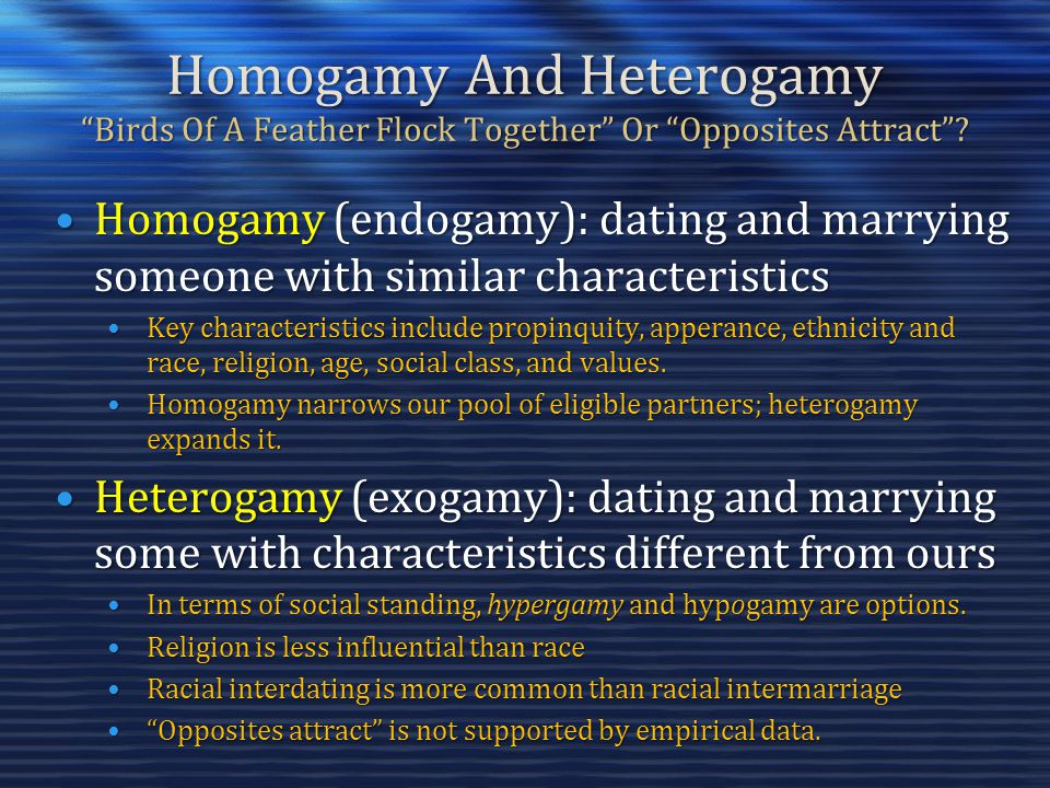 Homogamy And Heterogamy Birds Of A Feather Flock Together Or Opposites Attract? Homogamy (endogamy): dating and marrying someone with similar characte