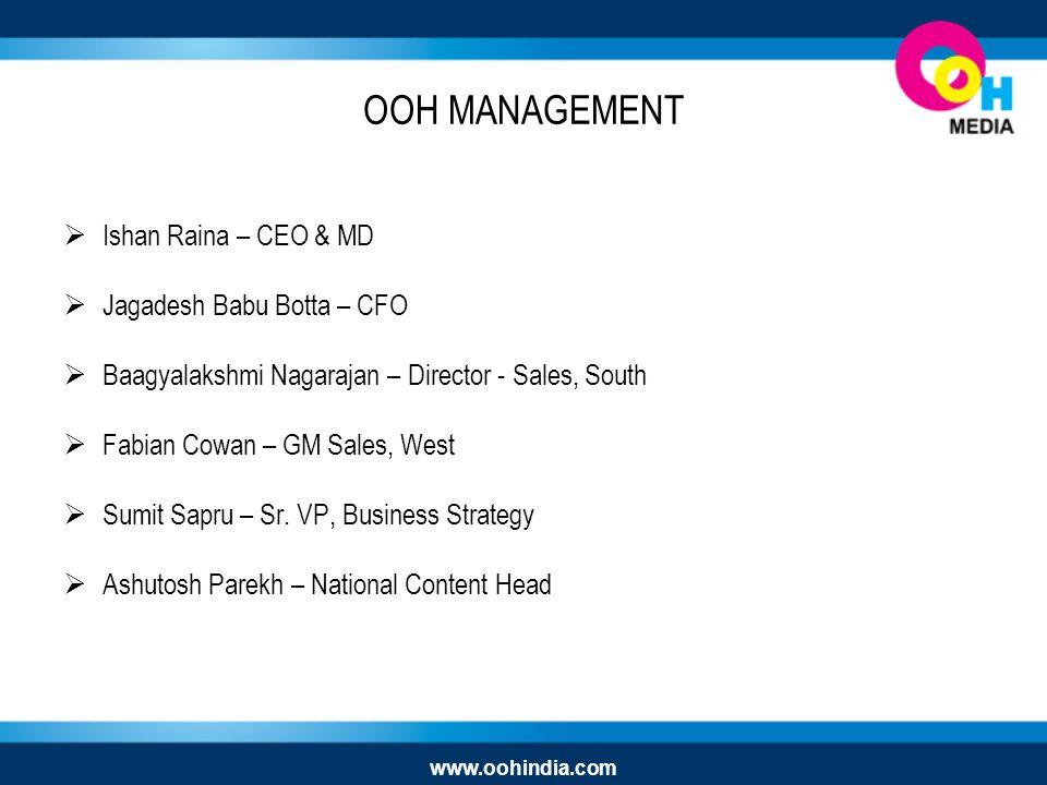 OOH MANAGEMENT Ishan Raina – CEO & MD Jagadesh Babu Botta – CFO Baagyalakshmi Nagarajan – Director - Sales, South Fabian Cowan – GM Sales, West Sumit Sapru – Sr.