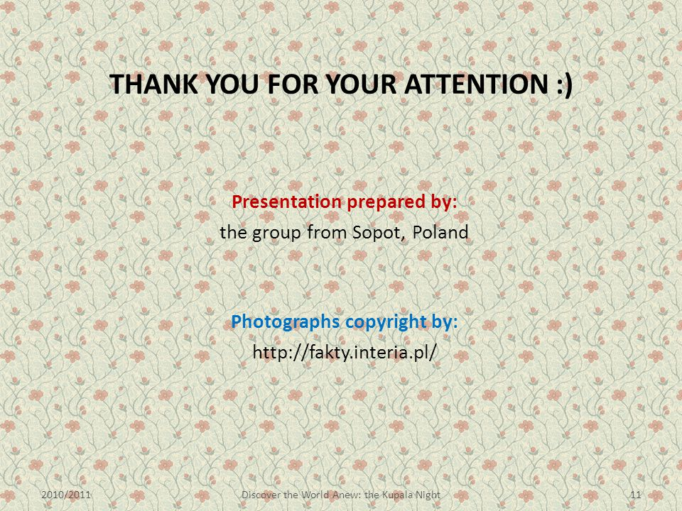 THANK YOU FOR YOUR ATTENTION :) Presentation prepared by: the group from Sopot, Poland Photographs copyright by: http://fakty.interia.pl/ 2010/2011Dis