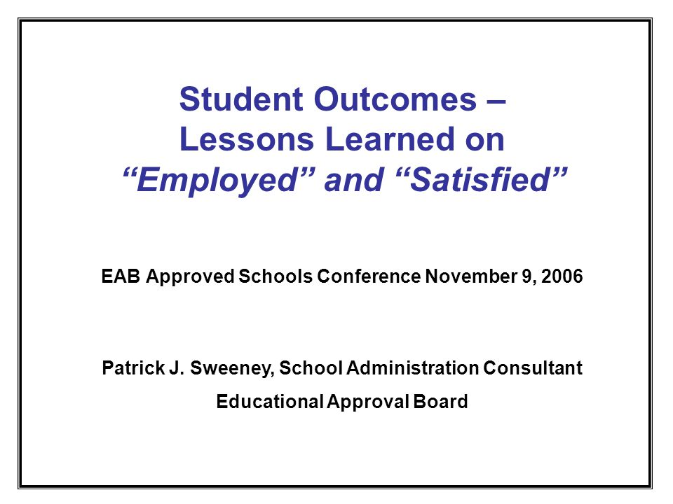 EABs 2-year Focus on Student Outcomes EABs Process for Analyzing Employed Narratives Employed Assumptions and Best Practice Components School Groupings Explained Overall Findings by Group Given Findings, EABs Actions and Requirements for Next Year Questions / Discussion Session Overview
