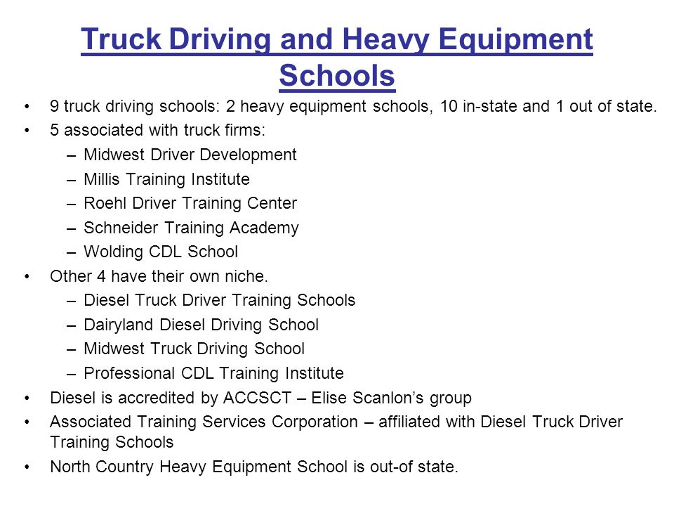 Truck Driving and Heavy Equipment Schools 9 truck driving schools: 2 heavy equipment schools, 10 in-state and 1 out of state.