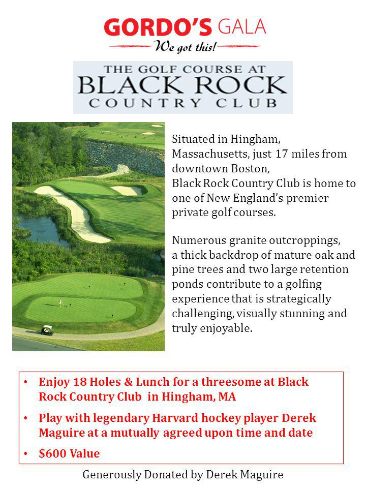 Enjoy 18 Holes & Lunch for a threesome at Black Rock Country Club in Hingham, MA Play with legendary Harvard hockey player Derek Maguire at a mutually