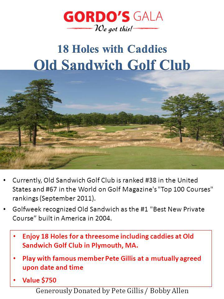 Currently, Old Sandwich Golf Club is ranked #38 in the United States and #67 in the World on Golf Magazine s Top 100 Courses rankings (September 2011).