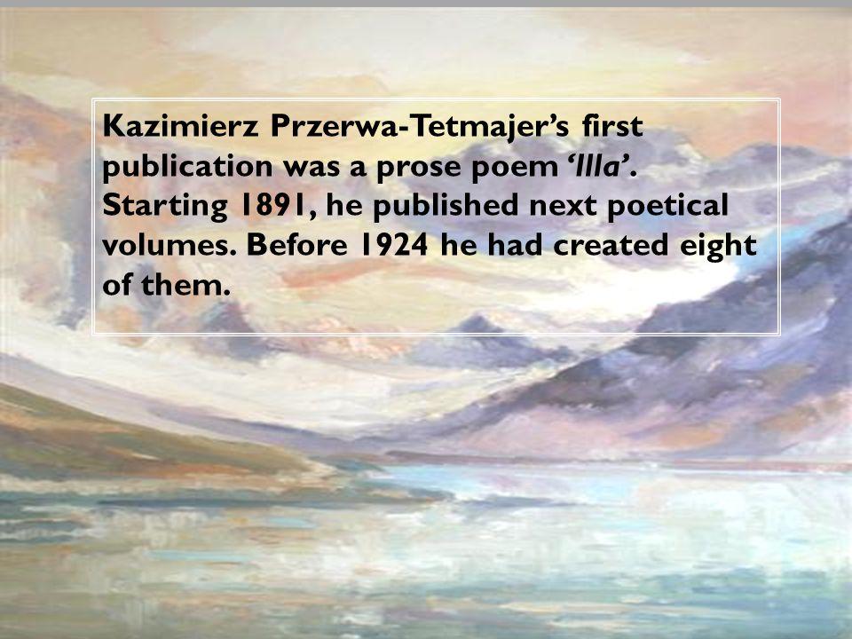 Kazimierz Przerwa-Tetmajers first publication was a prose poem Illa.