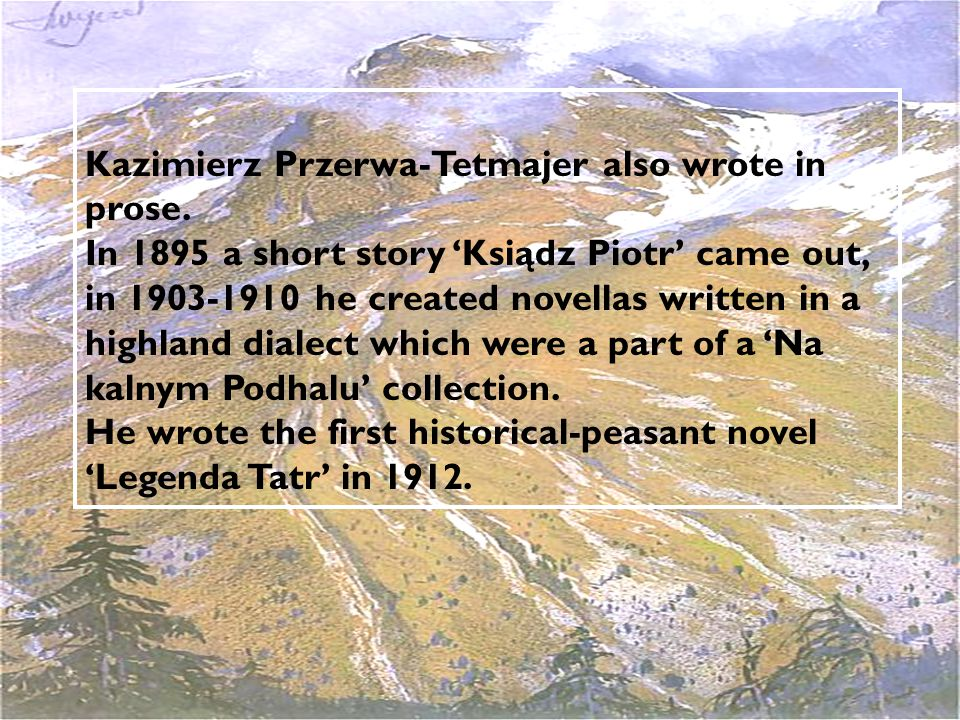 Kazimierz Przerwa – Tetmajer is also the author of such dramas as Zawisza Czarny (1901), Rewolucja (1906), Judasz (1917).