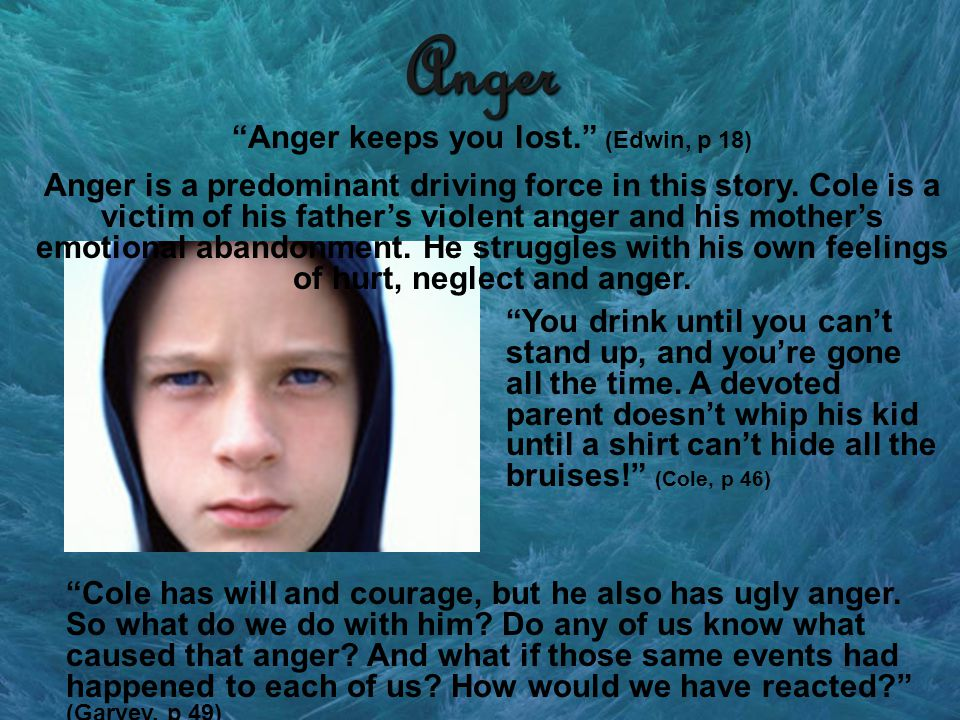 Anger Anger keeps you lost. (Edwin, p 18) Cole has will and courage, but he also has ugly anger.