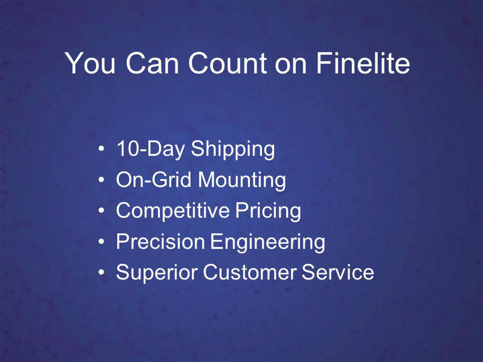 You Can Count on Finelite 10-Day Shipping On-Grid Mounting Competitive Pricing Precision Engineering Superior Customer Service