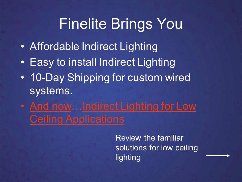 Finelite Brings You Affordable Indirect Lighting Easy to install Indirect Lighting 10-Day Shipping for custom wired systems. And now…Indirect Lighting