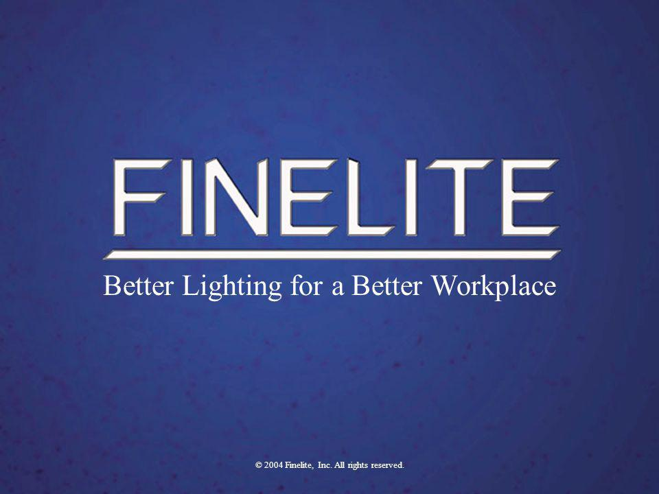 Finelite - Better Lighting For A Better Workplace FINELITE - Better Lighting For A Better Workplace Better Lighting for a Better Workplace © 2004 Finelite, Inc.
