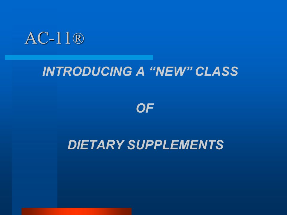 AC-11 ® INTRODUCING A NEW CLASS OF DIETARY SUPPLEMENTS