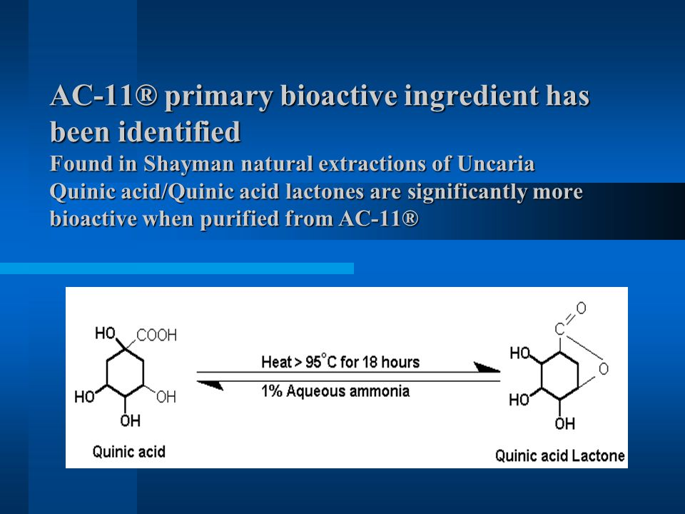 AC-11® primary bioactive ingredient has been identified Found in Shayman natural extractions of Uncaria Quinic acid/Quinic acid lactones are significantly more bioactive when purified from AC-11®