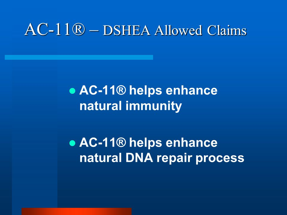 AC-11® – DSHEA Allowed Claims AC-11® helps enhance natural immunity AC-11® helps enhance natural DNA repair process