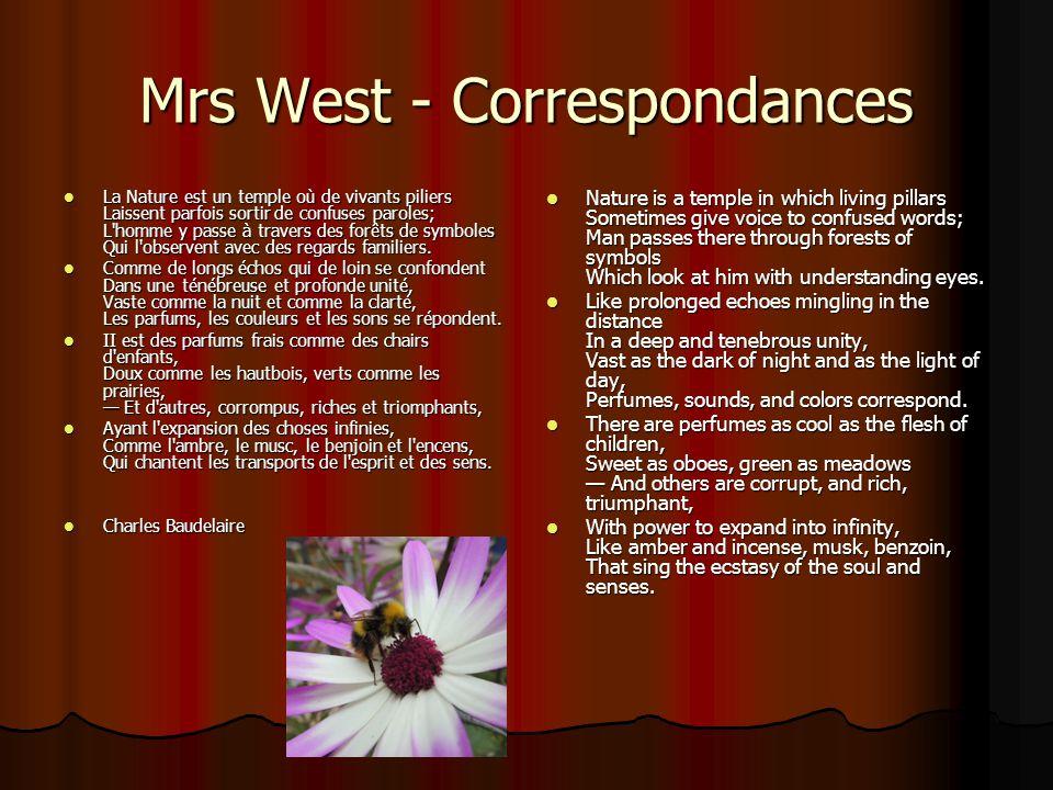 Mrs West - Correspondances La Nature est un temple où de vivants piliers Laissent parfois sortir de confuses paroles; L homme y passe à travers des forêts de symboles Qui l observent avec des regards familiers.