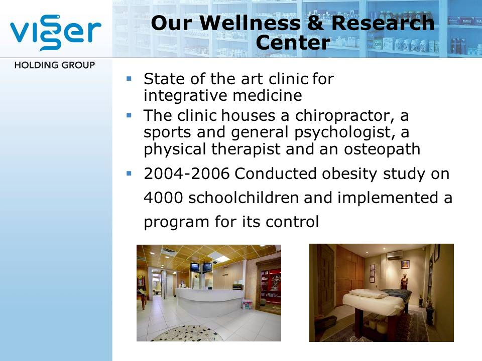 Our Wellness & Research Center State of the art clinic for integrative medicine The clinic houses a chiropractor, a sports and general psychologist, a