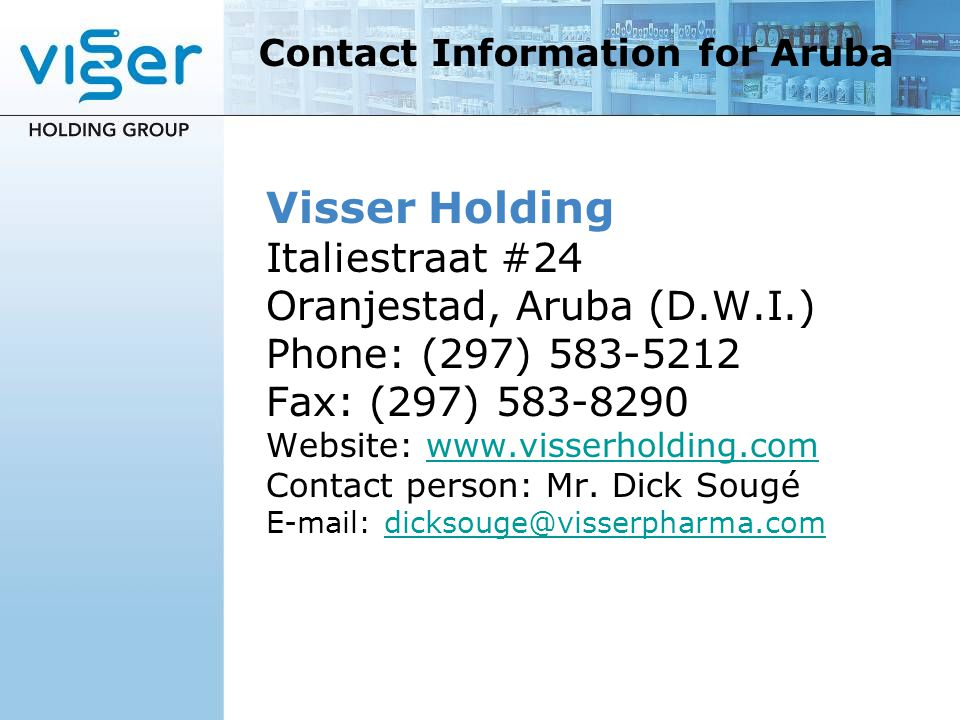 Visser Holding Italiestraat #24 Oranjestad, Aruba (D.W.I.) Phone: (297) 583-5212 Fax: (297) 583-8290 Website: www.visserholding.com Contact person: Mr
