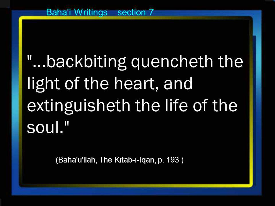 Bahai Writings section 7 ...backbiting quencheth the light of the heart, and extinguisheth the life of the soul. (Baha u llah, The Kitab-i-Iqan, p.