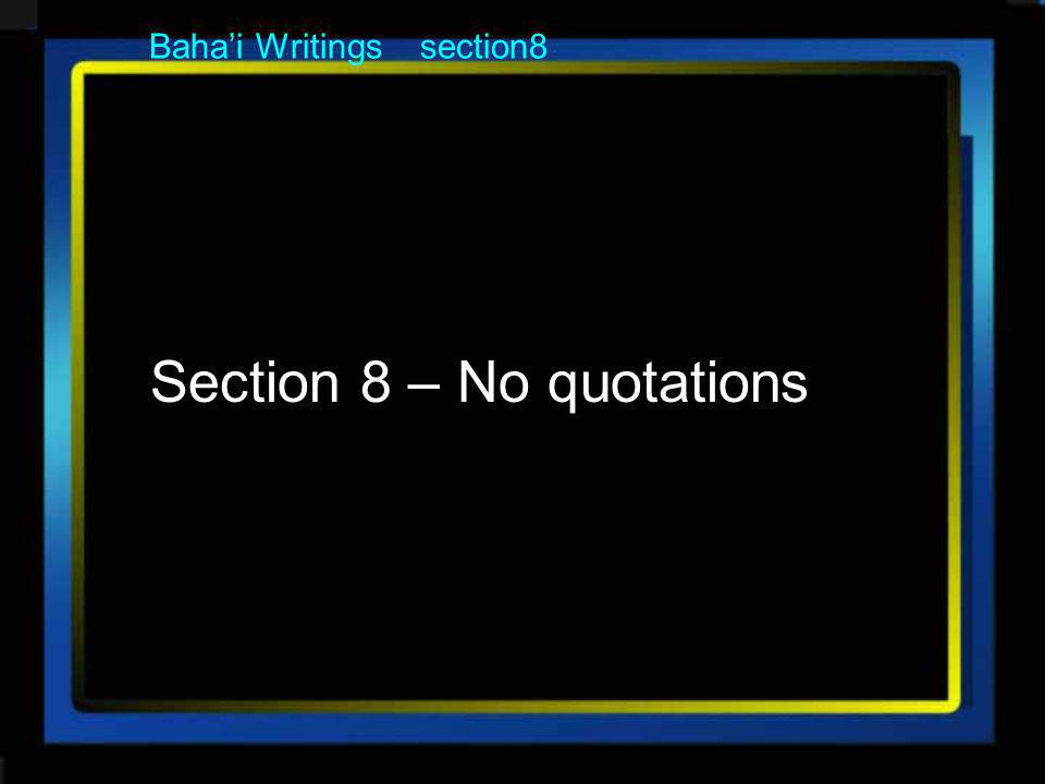 Bahai Writings section8 Section 8 – No quotations