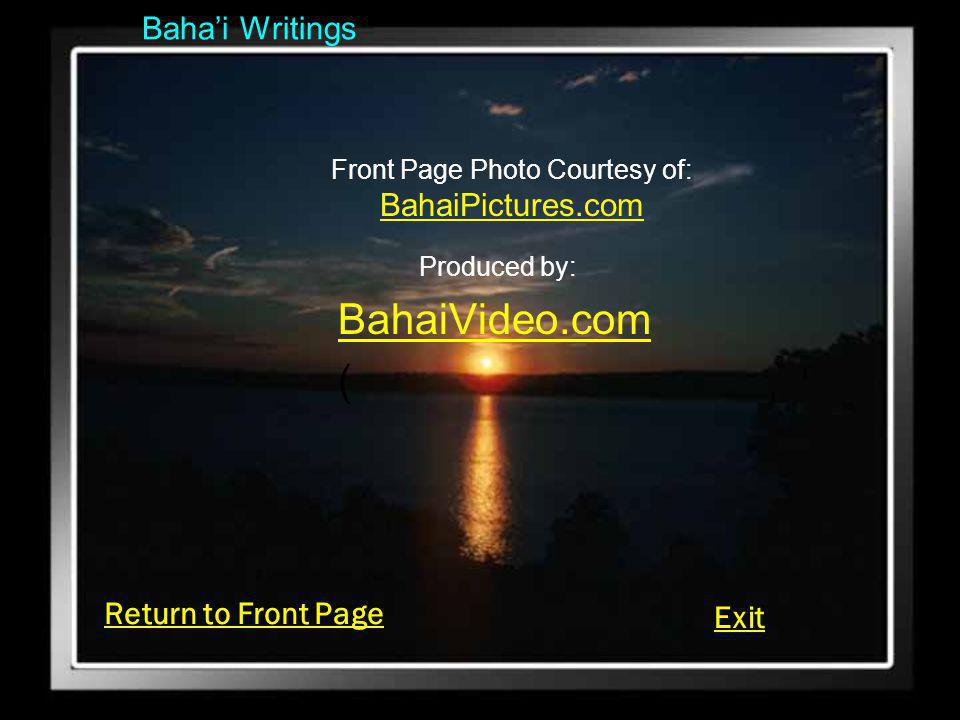 Bahai Writings Produced by: BahaiVideo.com ( Return to Front Page Exit Front Page Photo Courtesy of: BahaiPictures.com