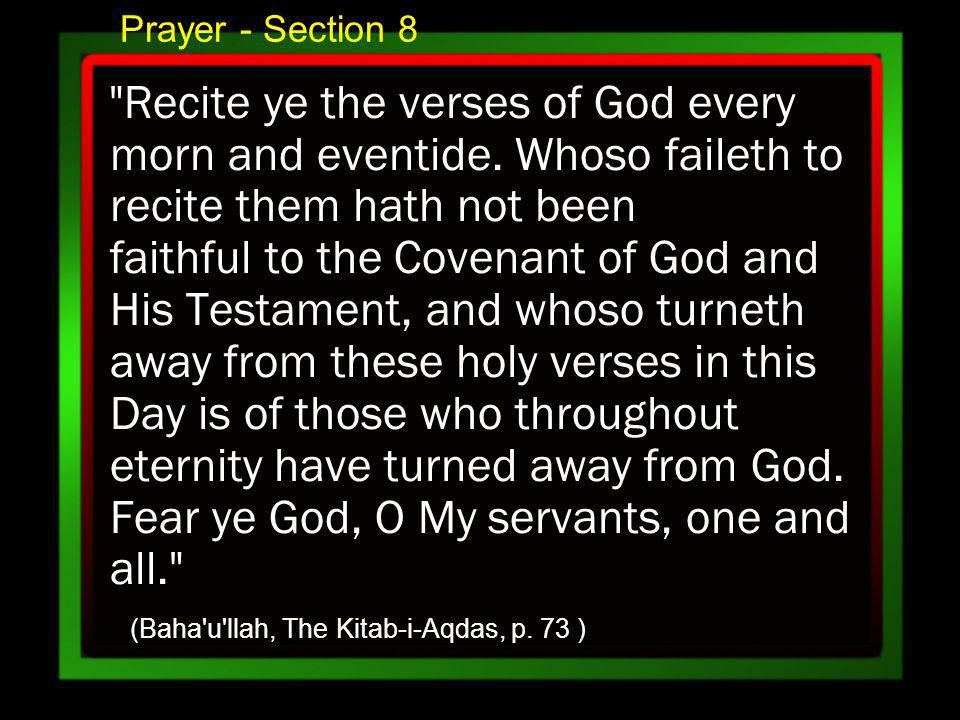 Prayer - Section 8 Recite ye the verses of God every morn and eventide.