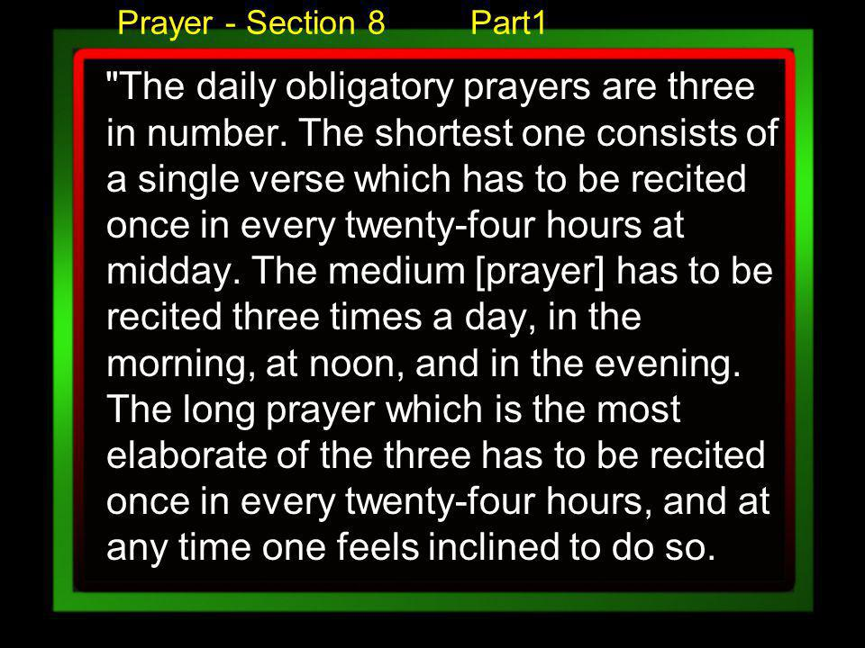 Prayer - Section 8 Part1 The daily obligatory prayers are three in number.