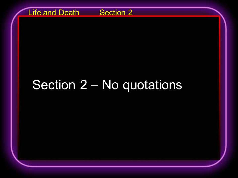Life and Death Section 2 Section 2 – No quotations