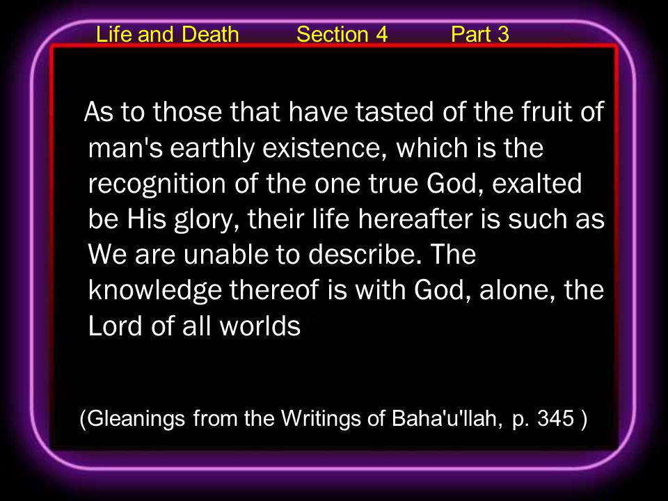 Life and Death Section 4 Part 3 As to those that have tasted of the fruit of man's earthly existence, which is the recognition of the one true God, ex